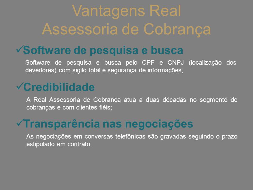 Vantagens Real Assessoria de Cobrança Software de pesquisa e busca Software de pesquisa e busca pelo CPF e CNPJ (localização dos devedores) com sigilo