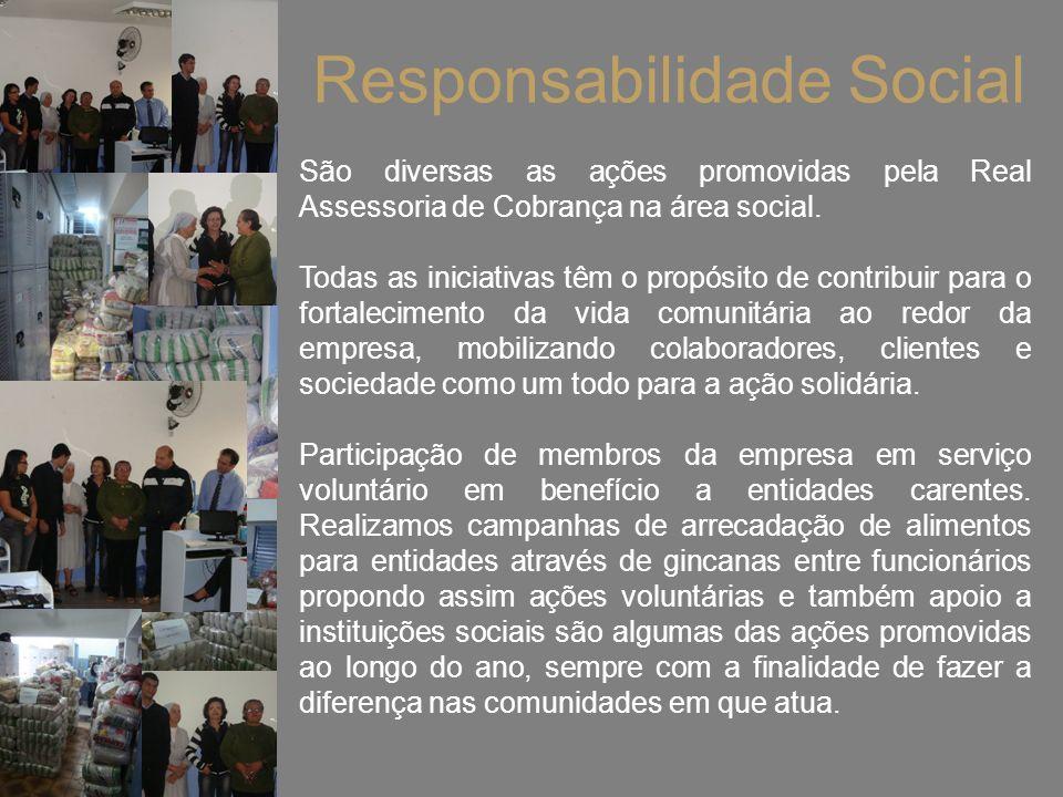 Responsabilidade Social São diversas as ações promovidas pela Real Assessoria de Cobrança na área social. Todas as iniciativas têm o propósito de cont