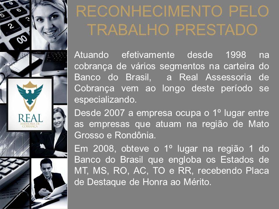 RECONHECIMENTO PELO TRABALHO PRESTADO Atuando efetivamente desde 1998 na cobrança de vários segmentos na carteira do Banco do Brasil, a Real Assessori