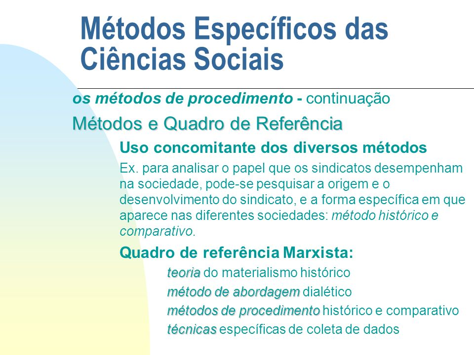 Métodos Específicos das Ciências Sociais os métodos de procedimento - continuação Métodos e Quadro de Referência Uso concomitante dos diversos métodos