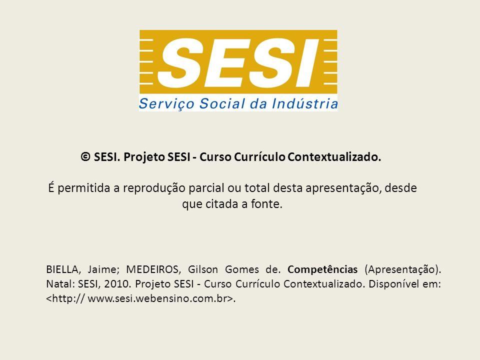 © SESI. Projeto SESI - Curso Currículo Contextualizado. É permitida a reprodução parcial ou total desta apresentação, desde que citada a fonte. BIELLA