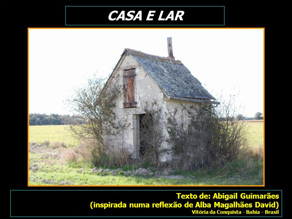 Texto de: Abigail Guimarães (inspirada numa reflexão de Alba Magalhães David) Vitória da Conquista - Bahia - Brasil CASA E LAR