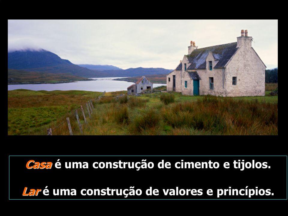 Casa Casa é uma construção de cimento e tijolos. Lar Lar é uma construção de valores e princípios.