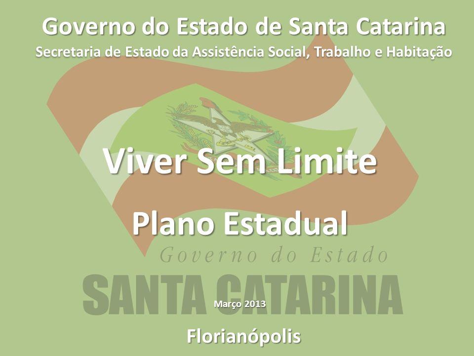 Florianópolis Governo do Estado de Santa Catarina Secretaria de Estado da Assistência Social, Trabalho e Habitação Viver Sem Limite Plano Estadual Março 2013