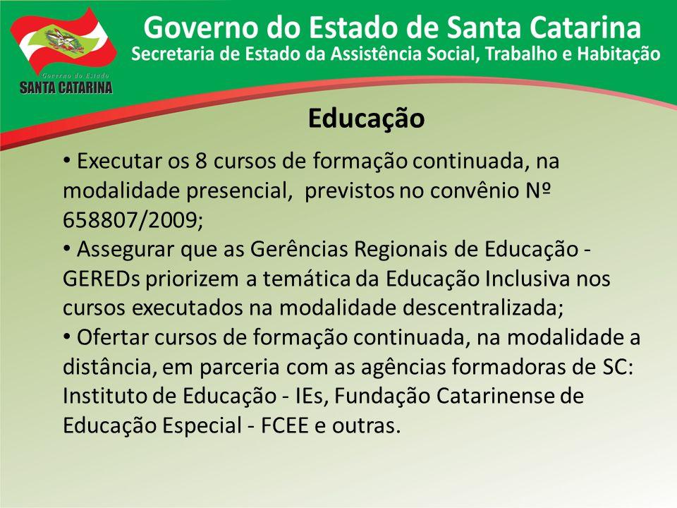 Educação Executar os 8 cursos de formação continuada, na modalidade presencial, previstos no convênio Nº 658807/2009; Assegurar que as Gerências Regio