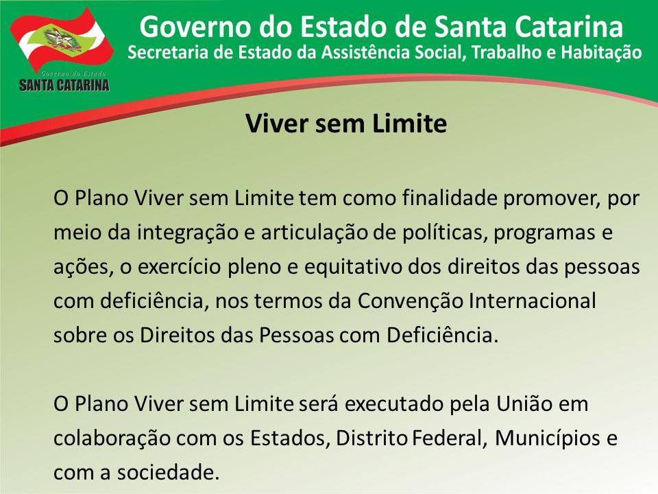 Viver sem Limite Santa Catarina O Estado de Santa Catarina, por meio do Decreto n° 1320, de 20/12/2012, instituiu o Plano Estadual dos Direitos da Pessoa com Deficiência – Viver sem Limite/SC.