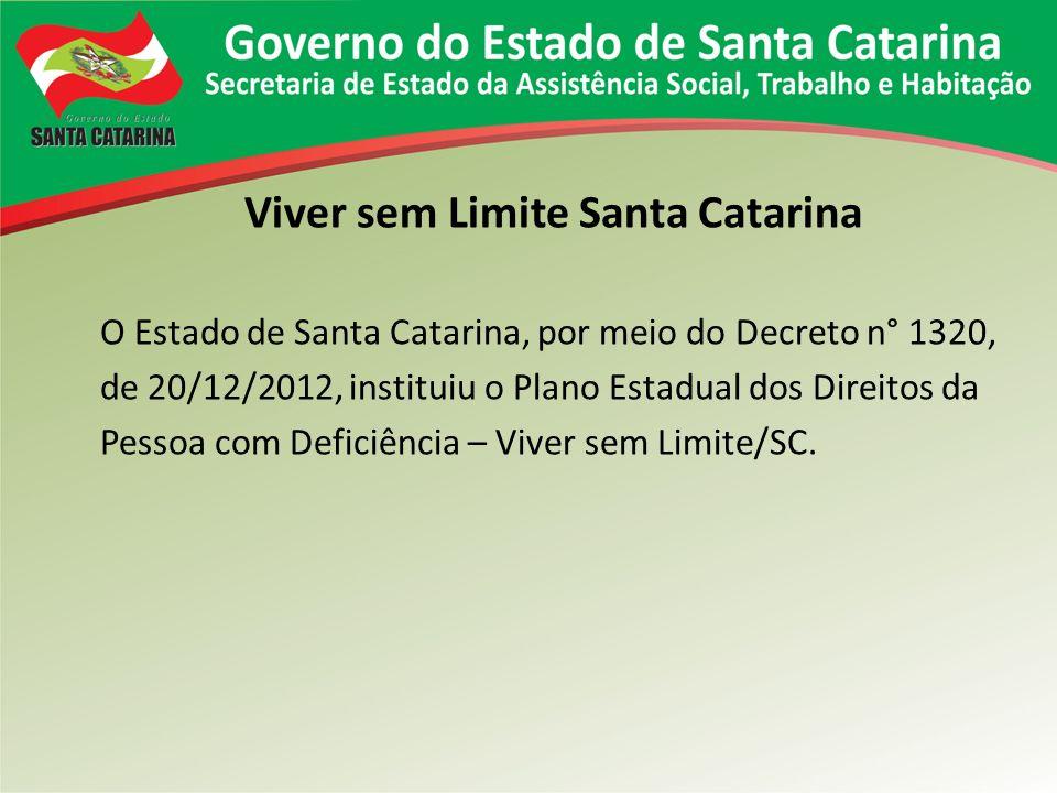 Viver sem Limite Santa Catarina O Estado de Santa Catarina, por meio do Decreto n° 1320, de 20/12/2012, instituiu o Plano Estadual dos Direitos da Pes