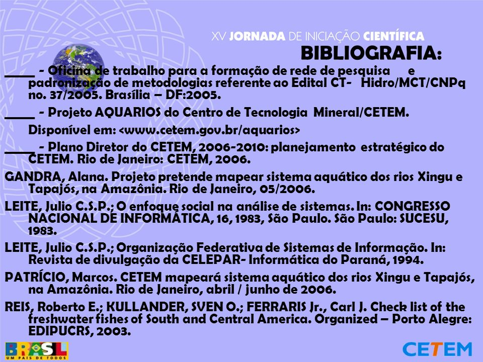 BIBLIOGRAFIA: _____ - Oficina de trabalho para a formação de rede de pesquisa e padronização de metodologias referente ao Edital CT-Hidro/MCT/CNPq no.