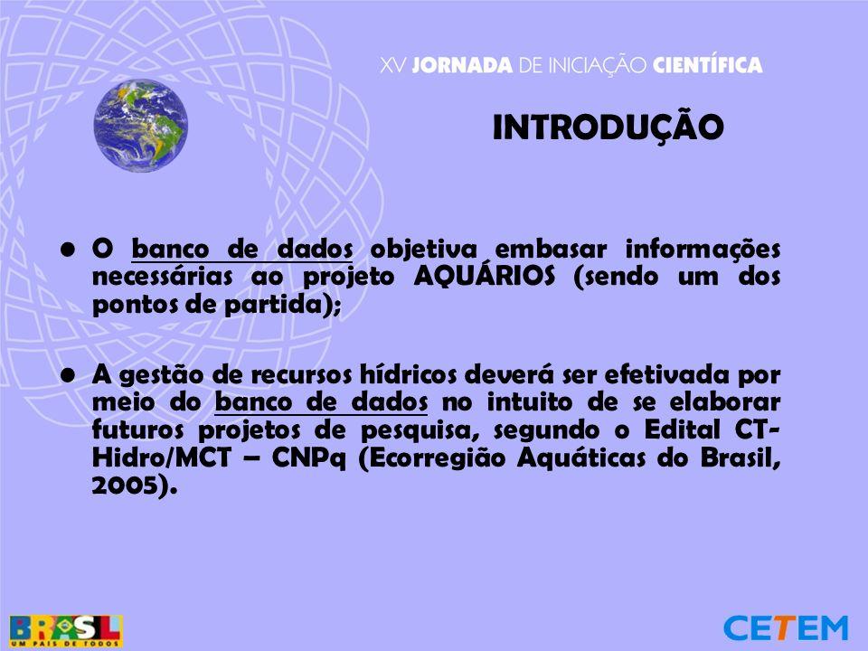 O banco de dados objetiva embasar informações necessárias ao projeto AQUÁRIOS (sendo um dos pontos de partida); A gestão de recursos hídricos deverá s