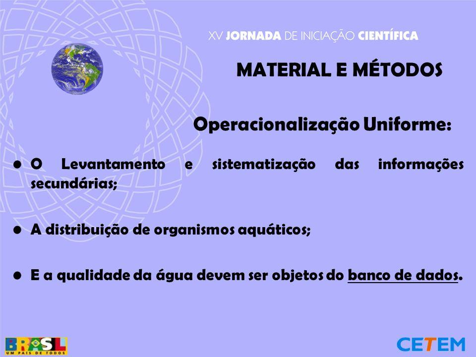 Operacionalização Uniforme: O Levantamento e sistematização das informações secundárias; A distribuição de organismos aquáticos; E a qualidade da água devem ser objetos do banco de dados.