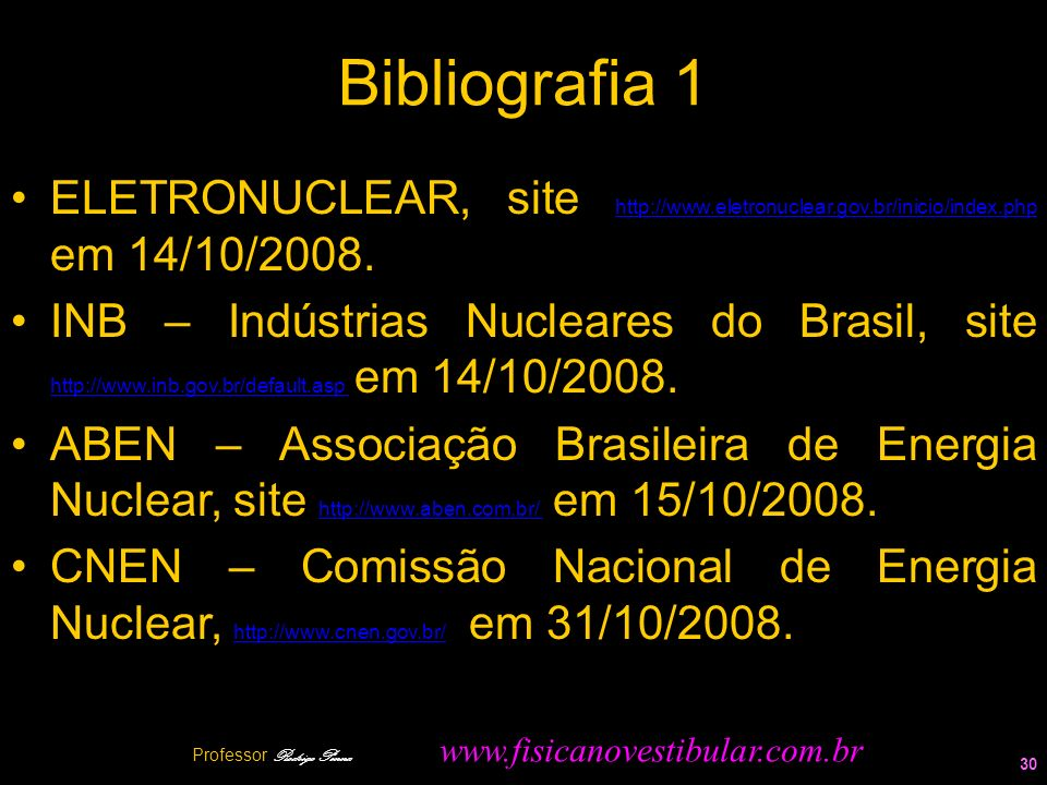 Bibliografia 1 ELETRONUCLEAR, site http://www.eletronuclear.gov.br/inicio/index.php em 14/10/2008. http://www.eletronuclear.gov.br/inicio/index.php IN