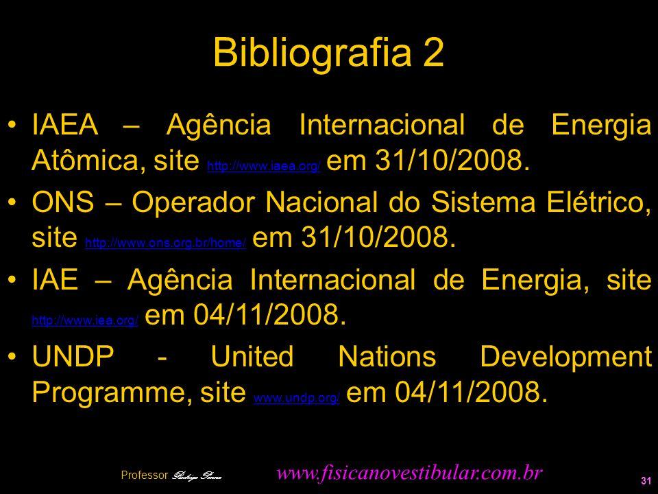 Bibliografia 2 IAEA – Agência Internacional de Energia Atômica, site http://www.iaea.org/ em 31/10/2008. http://www.iaea.org/ ONS – Operador Nacional