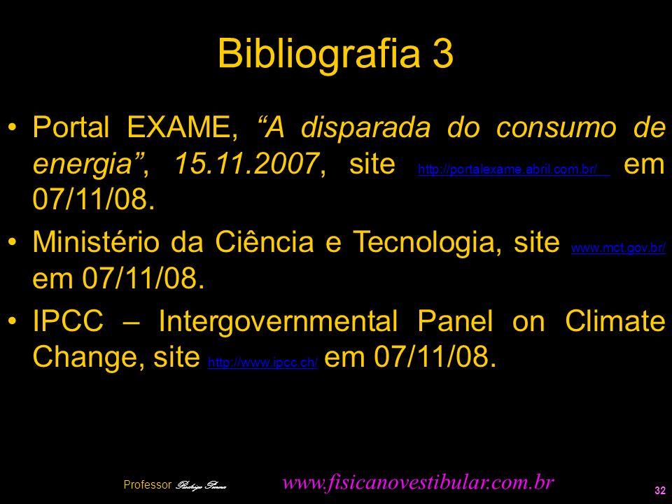 Bibliografia 3 Portal EXAME, A disparada do consumo de energia, 15.11.2007, site http://portalexame.abril.com.br/ em 07/11/08. http://portalexame.abri