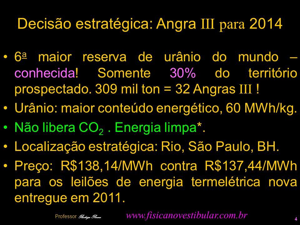 Decisão estratégica: Angra III para 2014 6 a maior reserva de urânio do mundo – conhecida! Somente 30% do território prospectado. 309 mil ton = 32 Ang