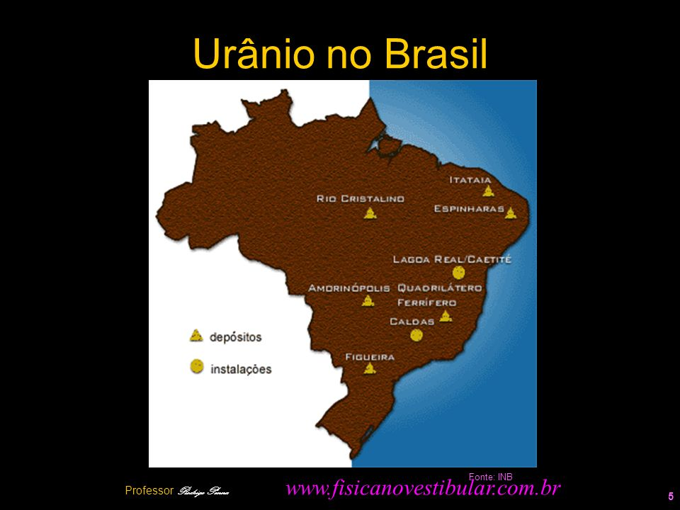 Urânio no Brasil 5 Fonte: INB Professor Rodrigo Penna www.fisicanovestibular.com.br