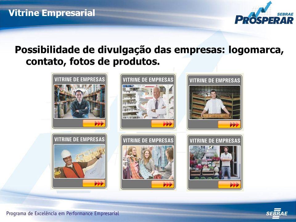 Vitrine Empresarial Possibilidade de divulgação das empresas: logomarca, contato, fotos de produtos.