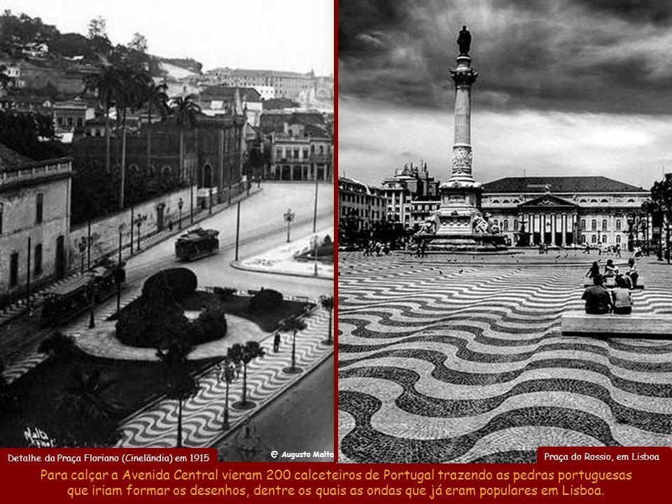 Praça do Rossio, em Lisboa Para calçar a Avenida Central vieram 200 calceteiros de Portugal trazendo as pedras portuguesas que iriam formar os desenhos, dentre os quais as ondas que já eram populares em Lisboa.