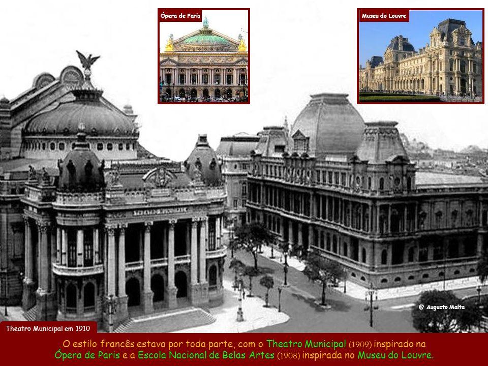 Theatro Municipal em 1910 O estilo francês estava por toda parte, com o Theatro Municipal (1909) inspirado na Ópera de Paris e a Escola Nacional de Belas Artes (1908) inspirada no Museu do Louvre.