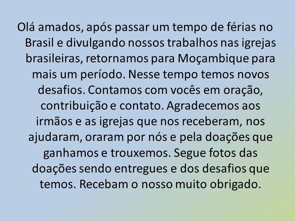 Olá amados, após passar um tempo de férias no Brasil e divulgando nossos trabalhos nas igrejas brasileiras, retornamos para Moçambique para mais um pe