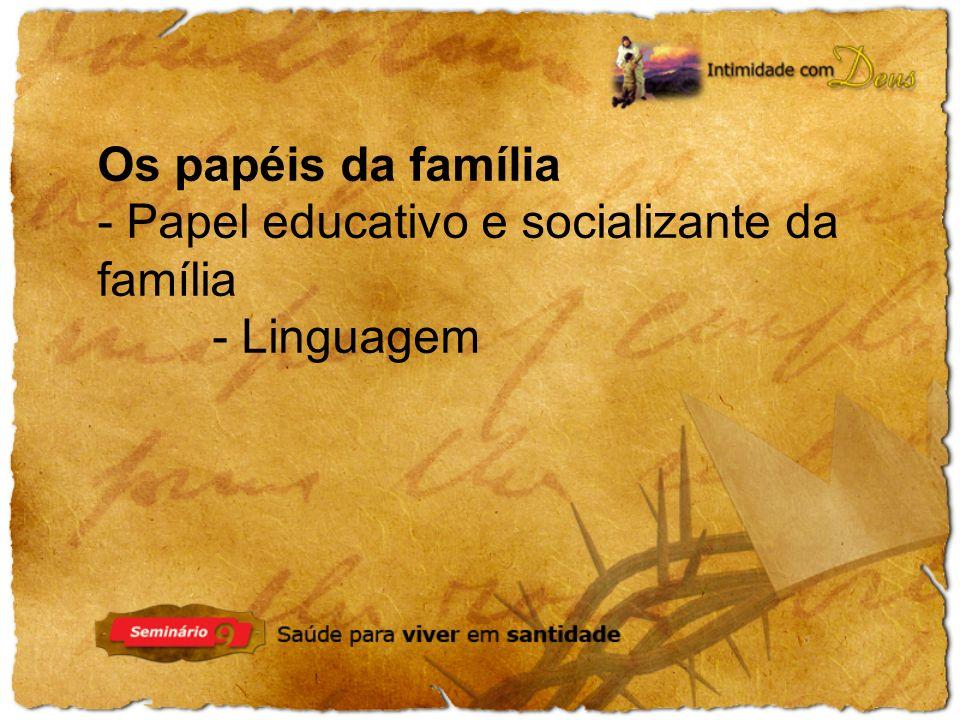 Os papéis da família - Papel educativo e socializante da família - Linguagem