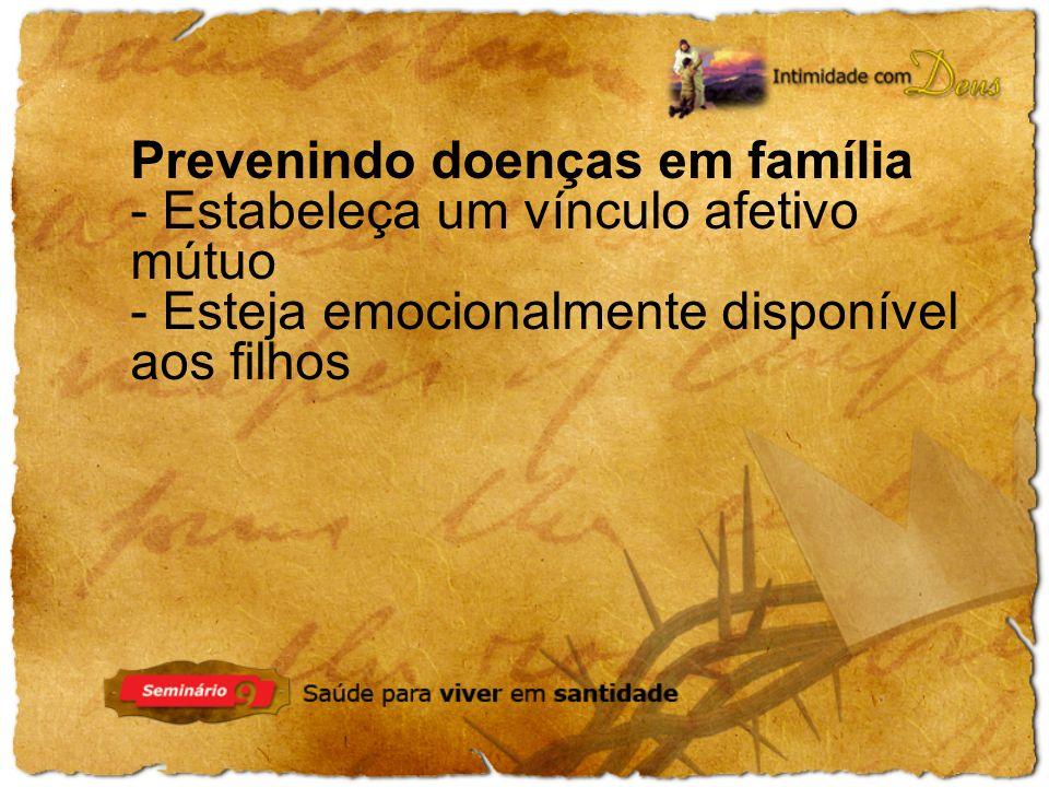 Prevenindo doenças em família - Estabeleça um vínculo afetivo mútuo - Esteja emocionalmente disponível aos filhos