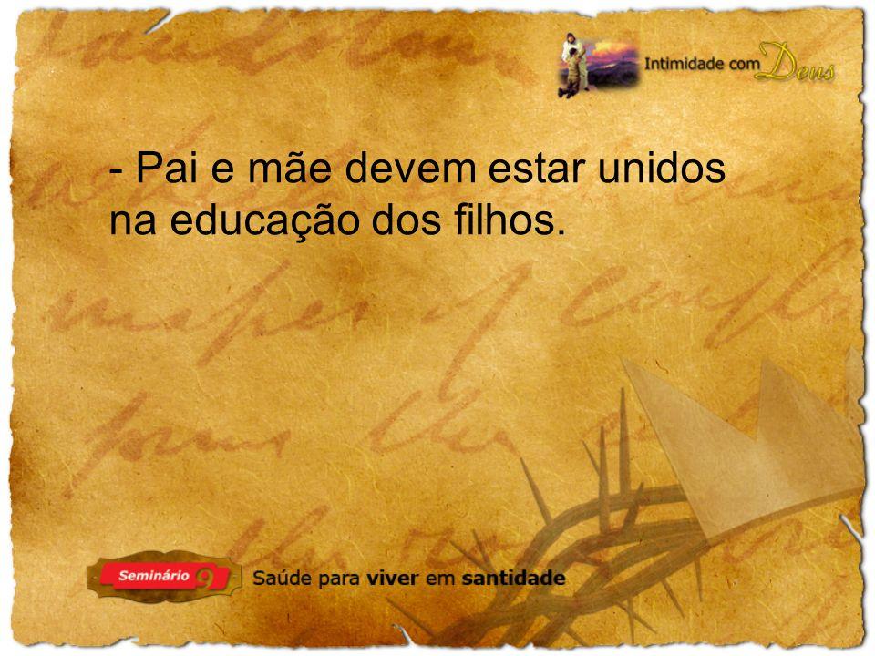 - Pai e mãe devem estar unidos na educação dos filhos.