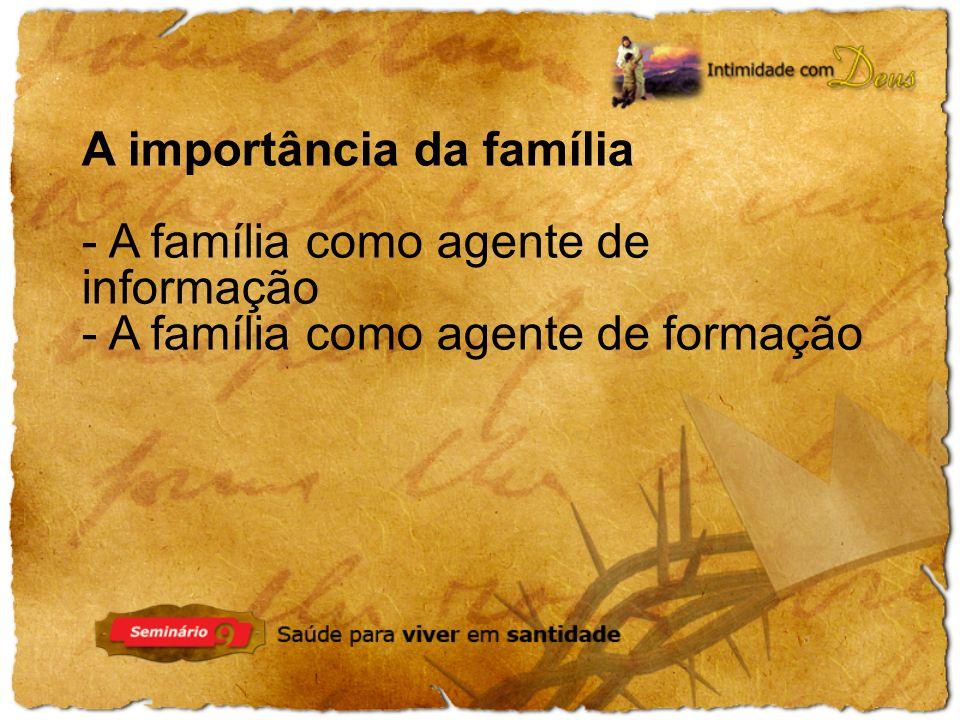 A importância da família - A família como agente de informação - A família como agente de formação