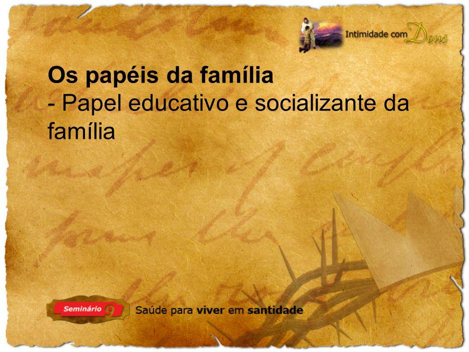Os papéis da família - Papel educativo e socializante da família