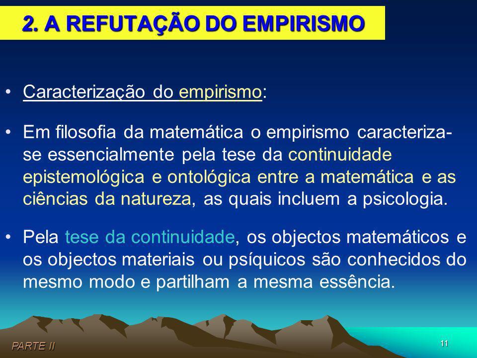11 Caracterização do empirismo: Em filosofia da matemática o empirismo caracteriza- se essencialmente pela tese da continuidade epistemológica e ontol