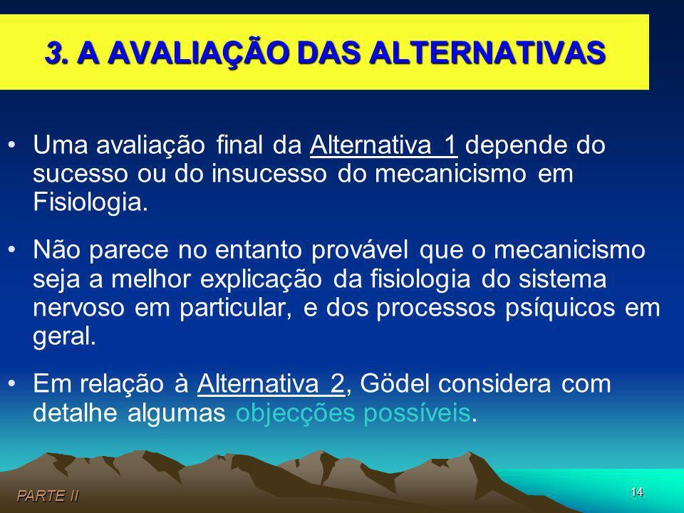 14 Uma avaliação final da Alternativa 1 depende do sucesso ou do insucesso do mecanicismo em Fisiologia. Não parece no entanto provável que o mecanici