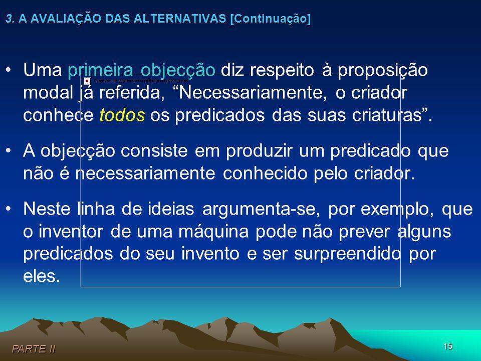 15 Uma primeira objecção diz respeito à proposição modal já referida, Necessariamente, o criador conhece todos os predicados das suas criaturas. A obj