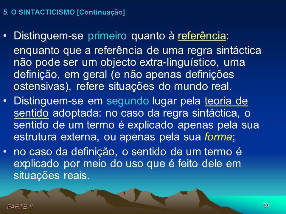 28 Distinguem-se primeiro quanto à referência: enquanto que a referência de uma regra sintáctica não pode ser um objecto extra-linguístico, uma defini