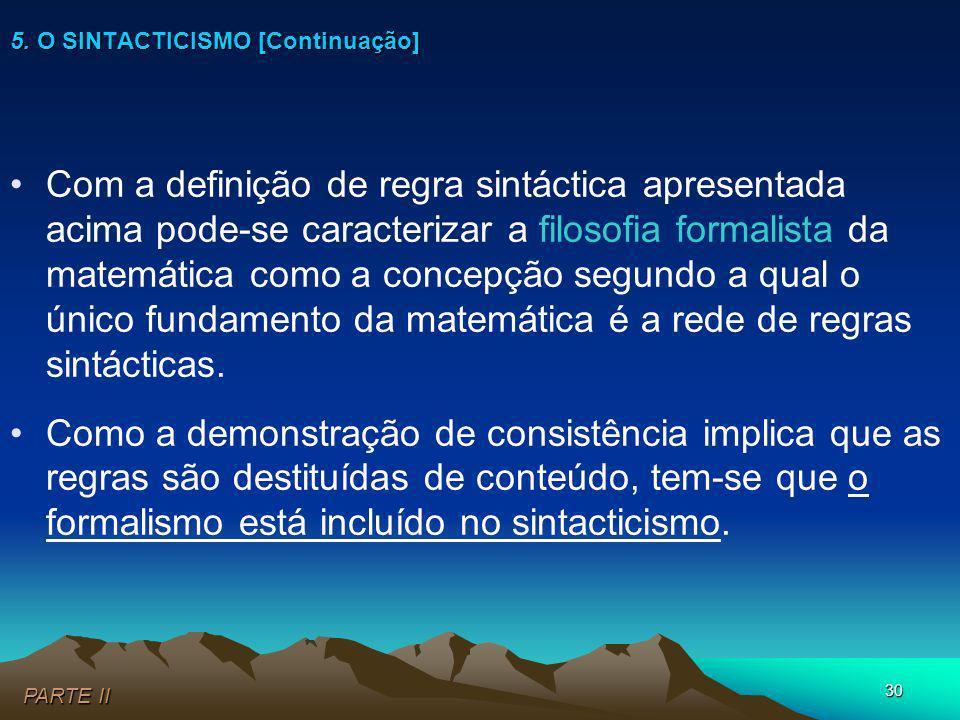 30 Com a definição de regra sintáctica apresentada acima pode-se caracterizar a filosofia formalista da matemática como a concepção segundo a qual o ú