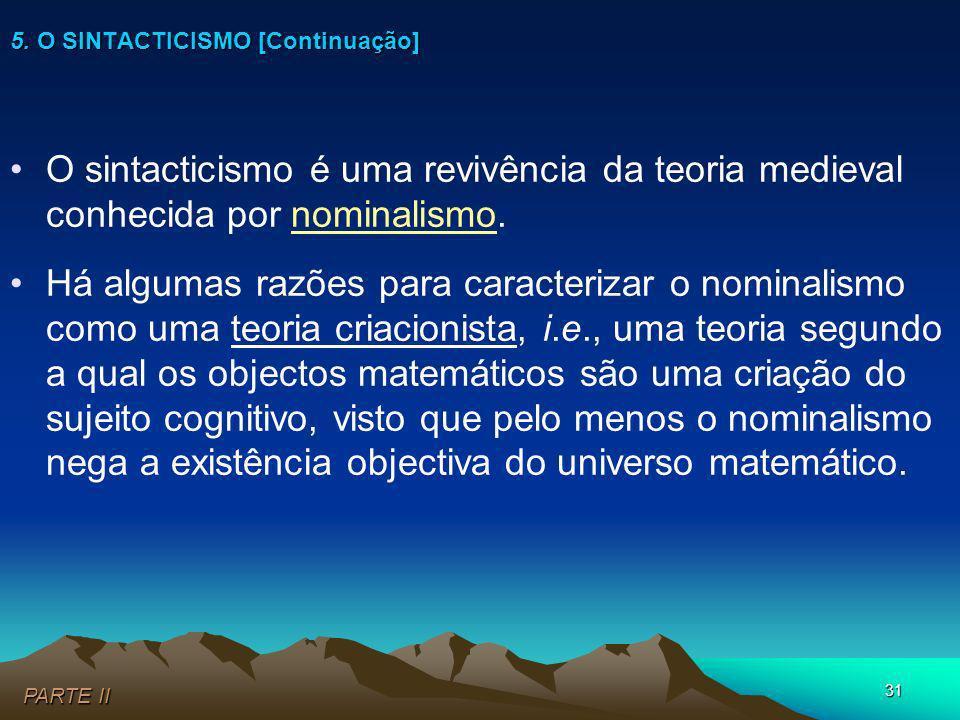 31 O sintacticismo é uma revivência da teoria medieval conhecida por nominalismo. Há algumas razões para caracterizar o nominalismo como uma teoria cr