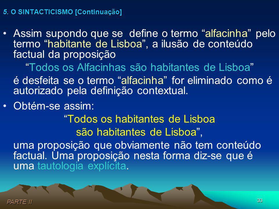 33 Assim supondo que se define o termo alfacinha pelo termo habitante de Lisboa, a ilusão de conteúdo factual da proposição Todos os Alfacinhas são ha