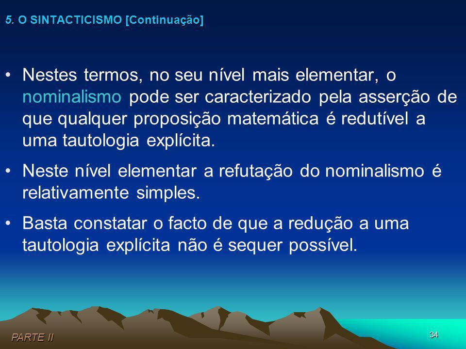 34 Nestes termos, no seu nível mais elementar, o nominalismo pode ser caracterizado pela asserção de que qualquer proposição matemática é redutível a