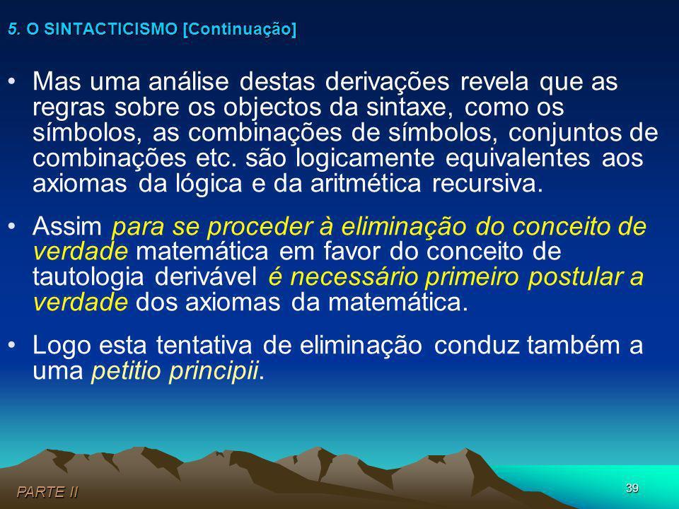 39 Mas uma análise destas derivações revela que as regras sobre os objectos da sintaxe, como os símbolos, as combinações de símbolos, conjuntos de com
