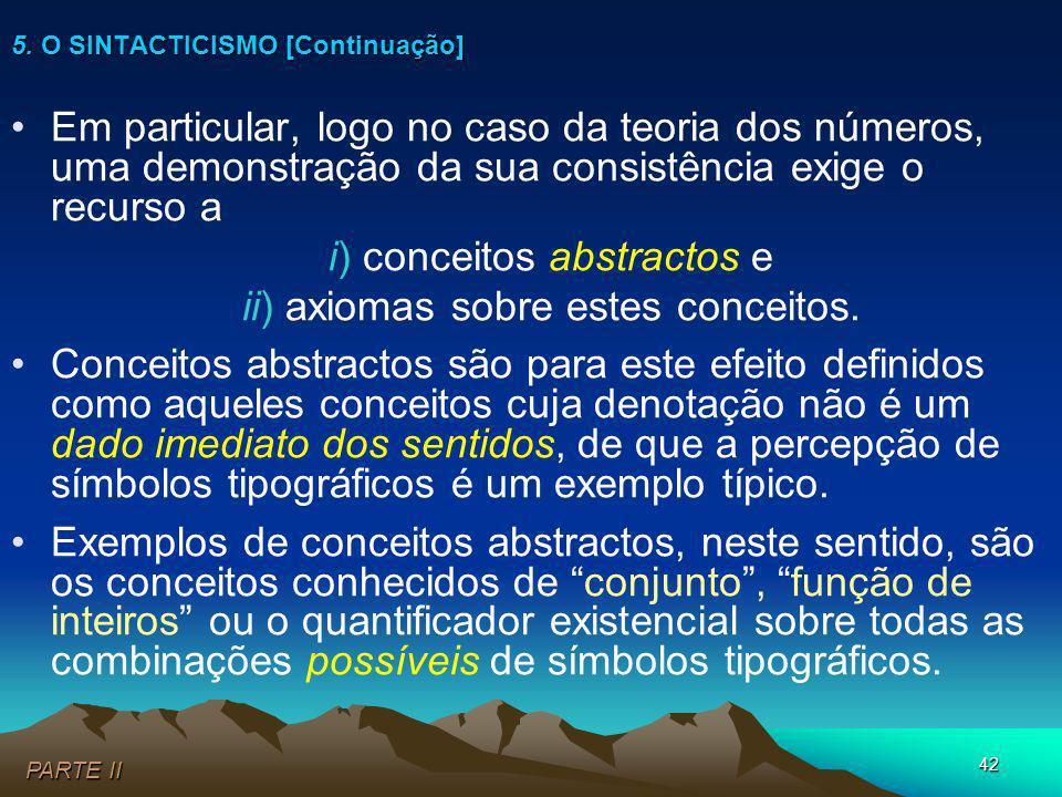 42 Em particular, logo no caso da teoria dos números, uma demonstração da sua consistência exige o recurso a i) conceitos abstractos e ii) axiomas sob