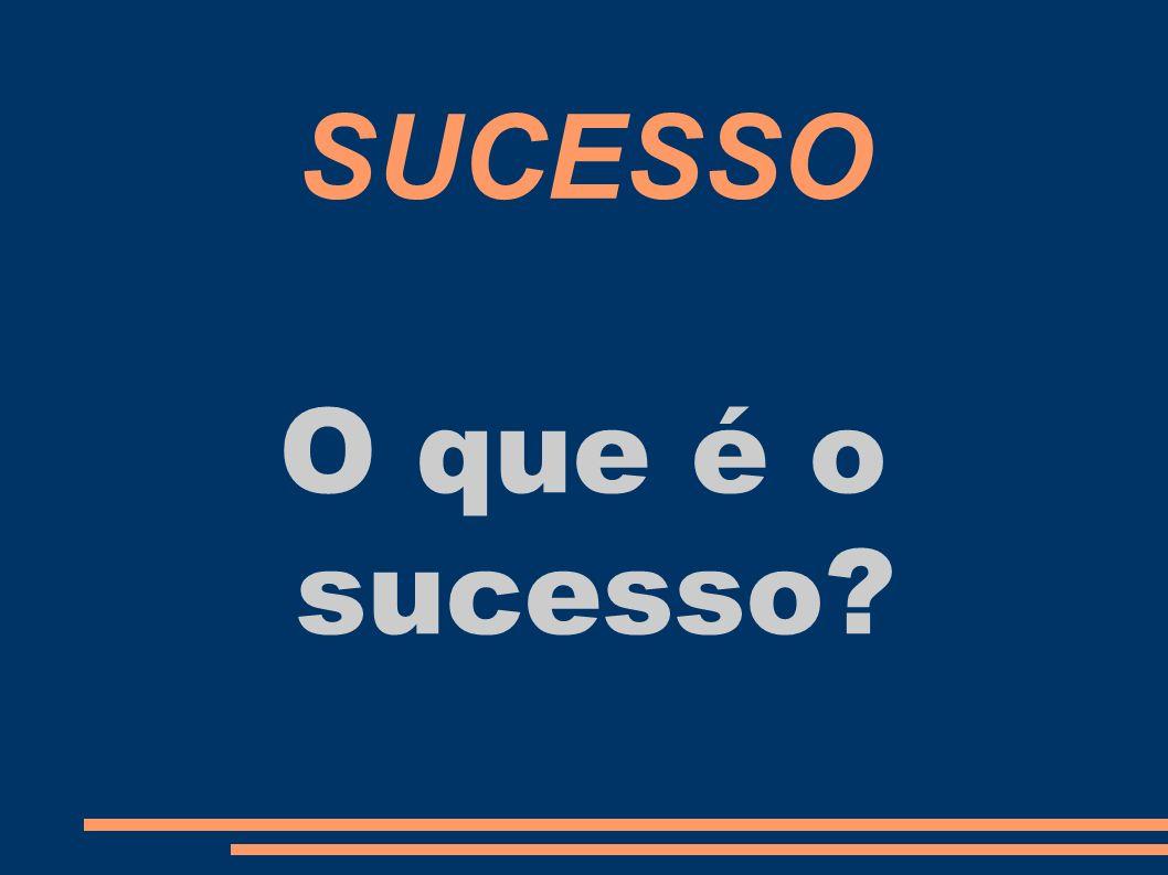 SUCESSO O que é o sucesso?
