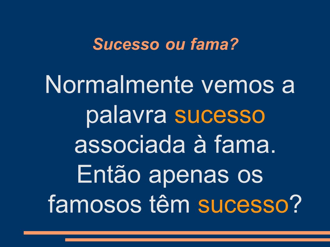 Sucesso ou fama? Normalmente vemos a palavra sucesso associada à fama. Então apenas os famosos têm sucesso?