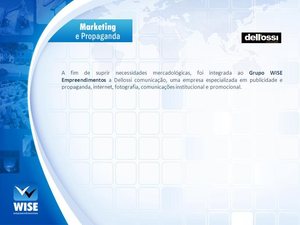 A fim de suprir necessidades mercadológicas, foi integrada ao Grupo WISE Empreendimentos a Dellossi comunicação, uma empresa especializada em publicid