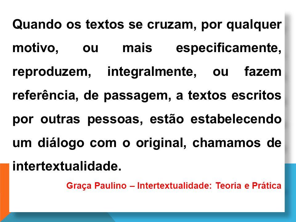 Quando os textos se cruzam, por qualquer motivo, ou mais especificamente, reproduzem, integralmente, ou fazem referência, de passagem, a textos escrit