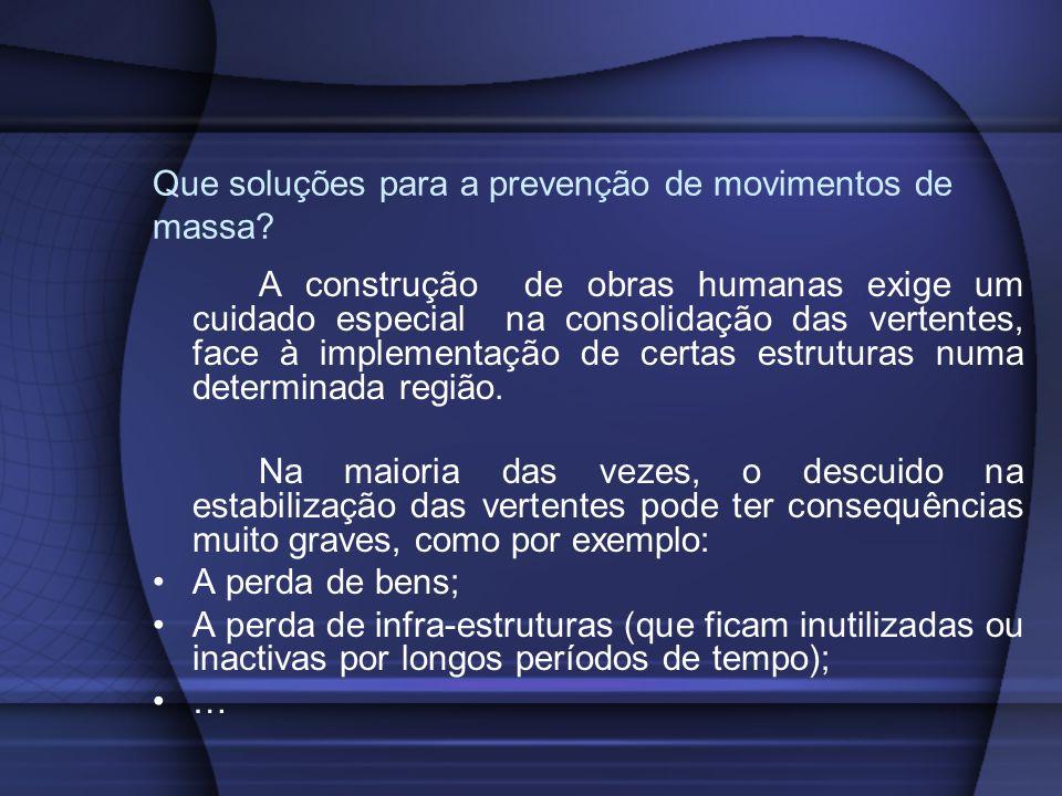 Que soluções para a prevenção de movimentos de massa? A construção de obras humanas exige um cuidado especial na consolidação das vertentes, face à im
