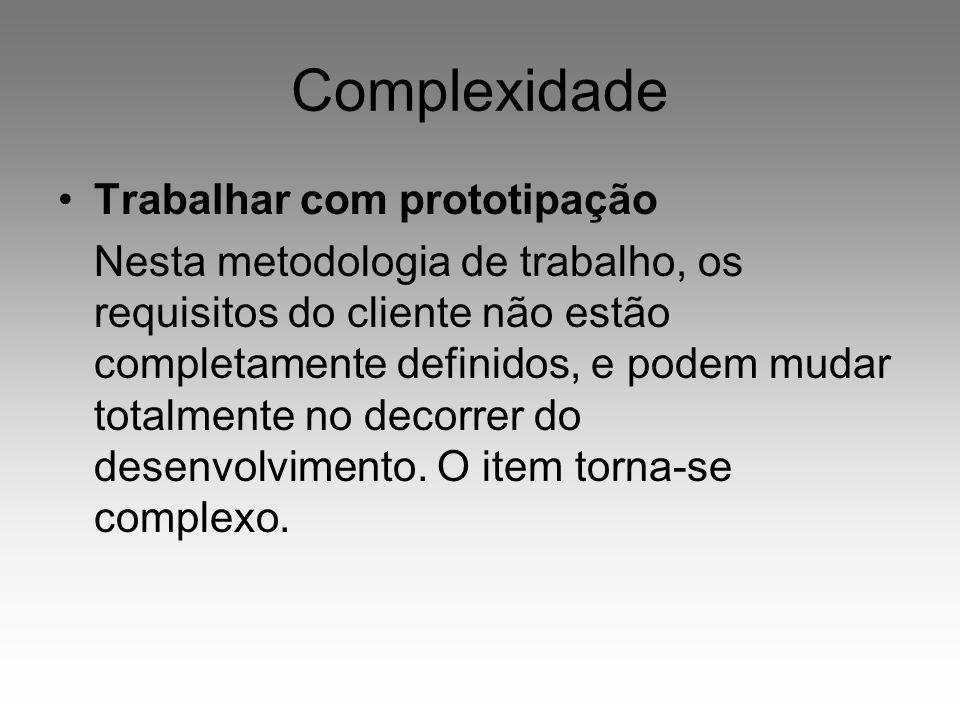 Complexidade Trabalhar com prototipação Nesta metodologia de trabalho, os requisitos do cliente não estão completamente definidos, e podem mudar total