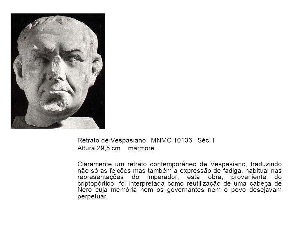 Retrato de Vespasiano MNMC 10136 Séc. I Altura 29,5 cm mármore Claramente um retrato contemporâneo de Vespasiano, traduzindo não só as feições mas tam