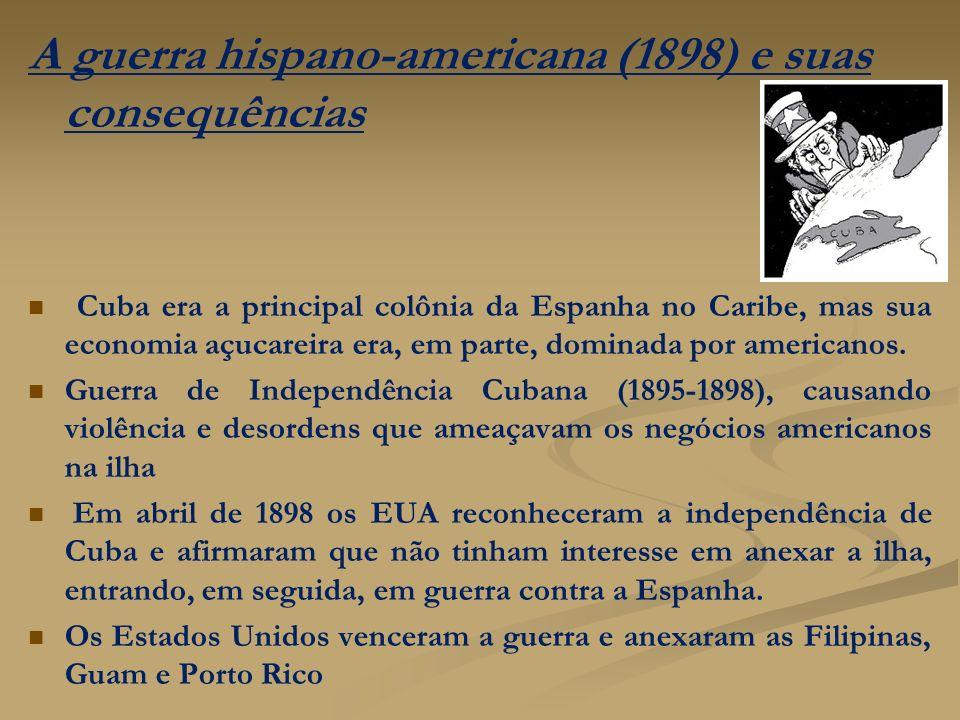 A guerra hispano-americana (1898) e suas consequências Cuba era a principal colônia da Espanha no Caribe, mas sua economia açucareira era, em parte, d
