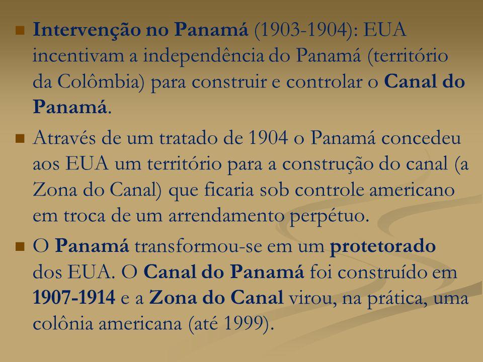 Intervenção no Panamá (1903-1904): EUA incentivam a independência do Panamá (território da Colômbia) para construir e controlar o Canal do Panamá. Atr