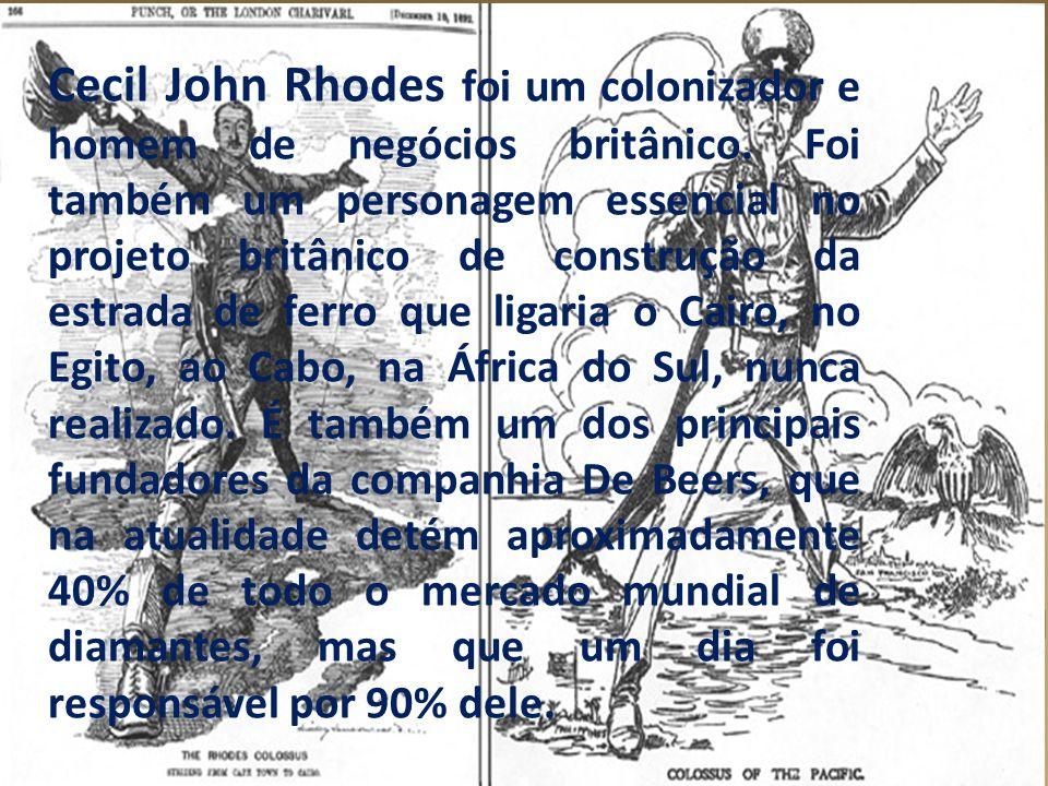 Cecil John Rhodes foi um colonizador e homem de negócios britânico. Foi também um personagem essencial no projeto britânico de construção da estrada d