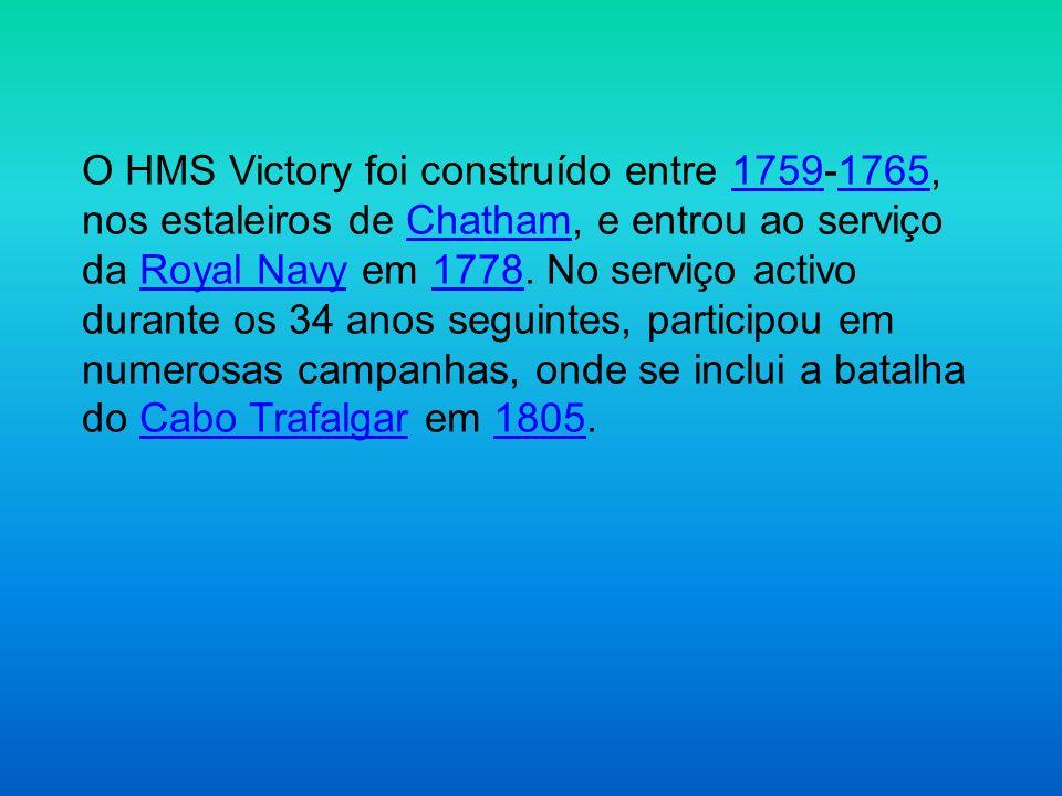 O HMS Victory foi construído entre 1759-1765, nos estaleiros de Chatham, e entrou ao serviço da Royal Navy em 1778.