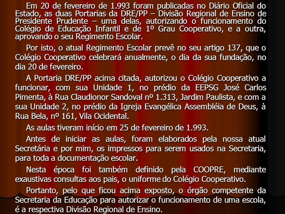 Em 20 de fevereiro de 1.993 foram publicadas no Diário Oficial do Estado, as duas Portarias da DRE/PP – Divisão Regional de Ensino de Presidente Prude
